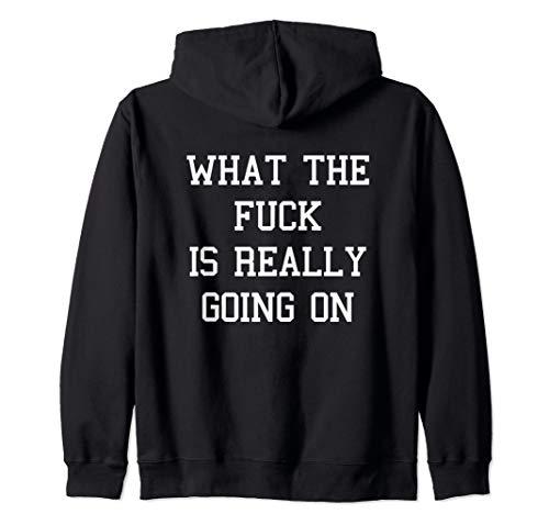 What The Fuck Is Really Going On Sweatshirt Print On Back Zip Hoodie