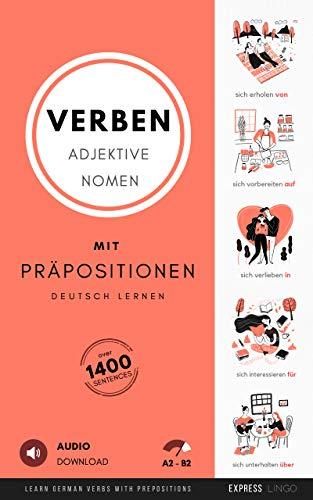 Deutsch Lernen - Verben, Adjektive und Nomen mit Präpositionen: Learn German Verbs, Adjectives and Nouns with Prepositions