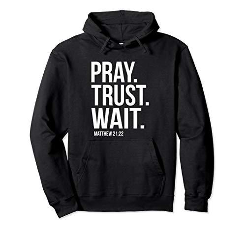 Pray Trust Wait Matthew 21:22 Scripture Christian Hoodies