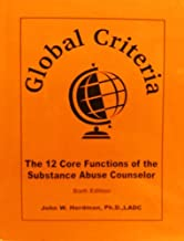 Global Criteria The 12 Core Functions of the Substance Abuse Counselor (Sixth Edition)