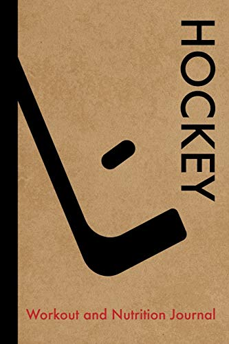 Hockey Workout and Nutrition Journal: Cool Hockey Fitness Notebook and Food Diary Planner For Hockey Player and Coach - Strength Diet and Training Routine Log