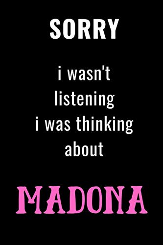 Sorry I wasn't listening I was thinking about MADONA: MADONA notebook,diary,journal perfect gift for all MADONA fans. 120 lined pages 6x9 inches