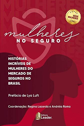 Mulheres No Seguro - Histórias Incríveis De Mulheres Do Mercado De Seguros No Brasil