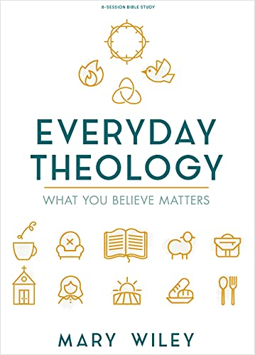 Compare Textbook Prices for Everyday Theology - Bible Study Book: What You Believe Matters  ISBN 9781535985437 by Wiley, Mary