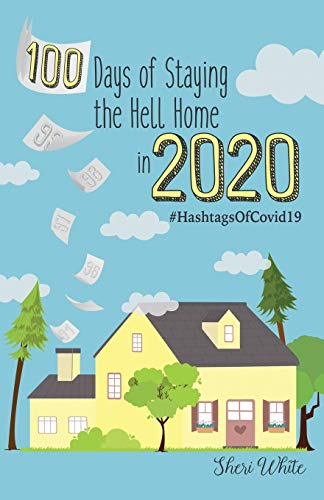 100 Days of Staying the Hell Home in 2020: #HashtagsOfCovid19