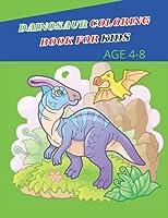 DAINOSAUR COLORING BOOK FOR KIDS AGE 4-8: Dinosaur coloring book for kids ages 3 dinosaur coloring book for kids great gift for boys & girls
