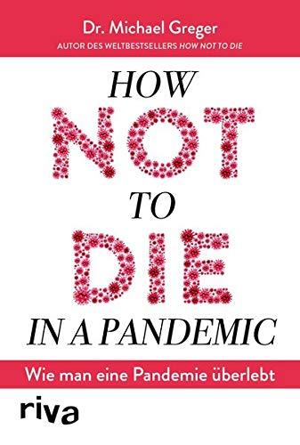 How not to die in a pandemic: Wie man eine Pandemie überlebt