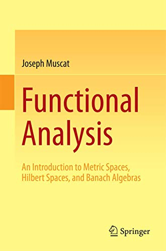Compare Textbook Prices for Functional Analysis: An Introduction to Metric Spaces, Hilbert Spaces, and Banach Algebras 2014 Edition ISBN 9783319067278 by Muscat, Joseph