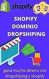 shopify dominio dropshiping: gana mucho dinero con dropshiping y shopify