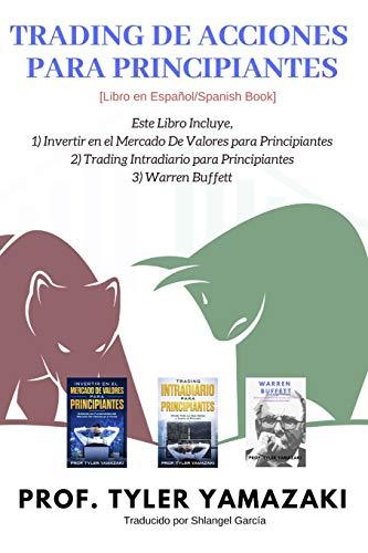Trading De Acciones para Principiantes [Libro en Español/Spanish Book]: Este Libro Incluye, 1) Invertir en el Mercado De Valores para Principiantes, ... Buffett: 6 (Trading para Principiantes)