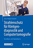 Strahlenschutz für Röntgendiagnostik und Computertomografie: Grundkurs und Spezialkurse - Jens-Holger Grunert