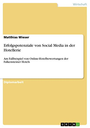 Erfolgspotenziale von Social Media in der Hotellerie: Am Fallbeispiel von Online-Hotelbewertungen der Falkensteiner Hotels