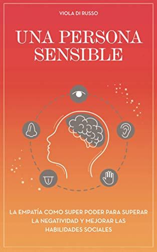 Una persona sensible: La empatía como super poder para superar la negatividad y mejorar las habilidades sociales