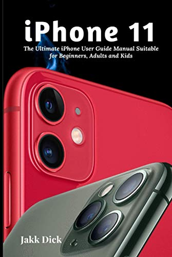 iPhone 11: The Ultimate iPhone User Guide Manual Suitable for Beginners, Adults and Kids