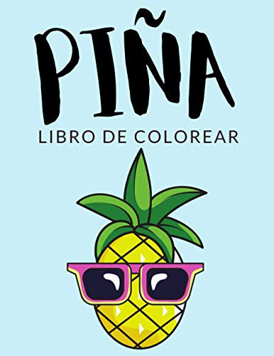 Piña Libro de Colorear: Libro de Colorear Piña, Más de 30 Páginas Para Colorear, Piña Libro para Colorear para Niños, Niñas de 4 a 8 Años en Adelante -  Horas de Diversión Garantizadas!