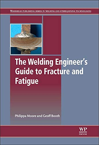 The Welding Engineer's Guide to Fracture and Fatigue (Woodhead Publishing Series in Metals and Sur