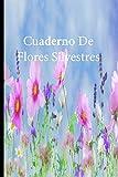Cuaderno De Flores Silvestres: Lleve un registro de todas sus actividades con este cuaderno fácil de seguir.