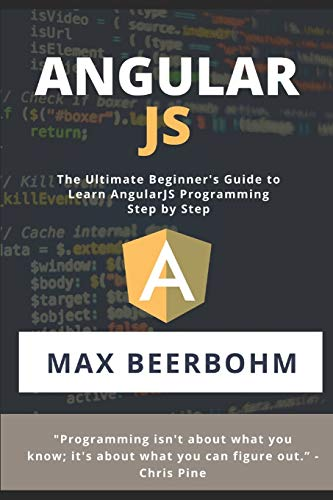 AngularJS: The Ultimate Beginner's Guide to Learn AngularJS Programming Step by Step