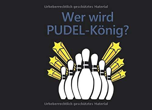 Wer wird PUDEL-König?: Schreibe die Ergebnisse deines Kegelabends nieder | Mit Vorlagen zum Ausfüllen