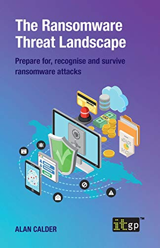 The Ransomware Threat Landscape: Prepare for, recognise and survive ransomware attacks