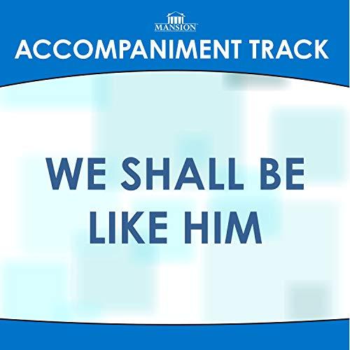 WE SHALL BE LIKE HIM (High Key F-F#-G)