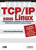 TCP/IP sous Linux - Administrer réseaux et serveurs Internet/Intranet sous Linux