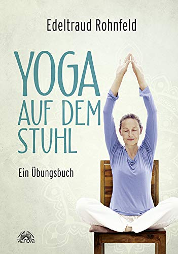 Yoga auf dem Stuhl: Ein Übungsbuch