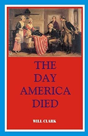 The Day America Died by Will Clark (2012-12-27)