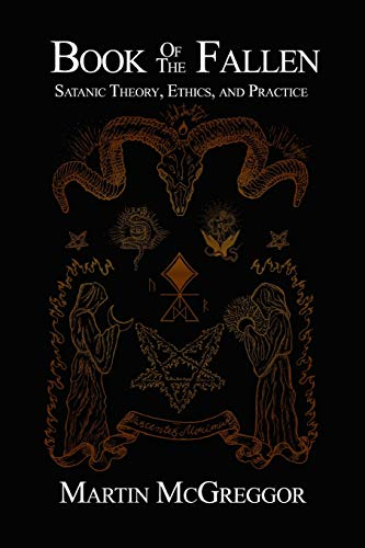 Book of the Fallen: Satanic Theory, Ethics, and Practice