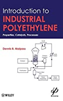 Introduction to Industrial Polyethylene: Properties, Catalysts, and Processes (Wiley-Scrivener)
