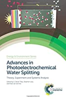Advances in Photoelectrochemical Water Splitting: Theory, Experiment and Systems Analysis (Energy and Environment Series)