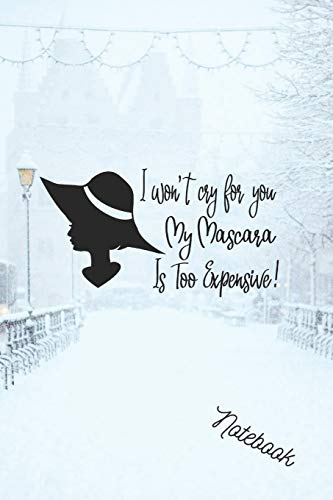 i won't cry for you my mascara is too expensive: Notebook, Journal, Diary, composition book