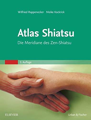 Atlas Shiatsu: Die Meridiane des Zen-Shiatsu