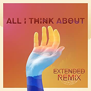 All I Think About (Extended Remix)