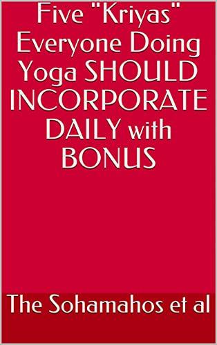 Five 'Kriyas' Everyone Doing Yoga SHOULD INCORPORATE DAILY with BONUS (English Edition)