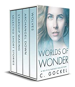 Worlds of Wonder: A Sci-fi & Fantasy Collection by [C. Gockel]