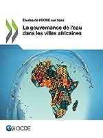 Études de l'Ocde Sur l'Eau La Gouvernance de l'Eau Dans Les Villes Africaines