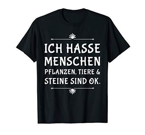 Ich Hasse Menschen - Tiere und Pflanzen Steine sind OK T-Shirt