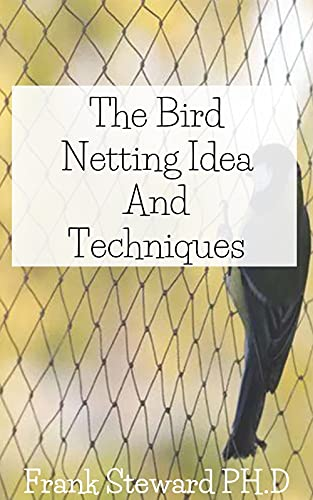 Bird Netting Ideas And Techniques: Bird Netting For Beginners (English Edition)