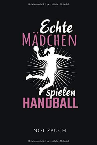 ECHTE MÄDCHEN SPIELEN HANDBALL NOTIZBUCH: Schönes Geschenk für Handballerinnen | Notizbuch mit 110 linierten Seiten | Format 6x9 DIN A5 | Soft cover matt |