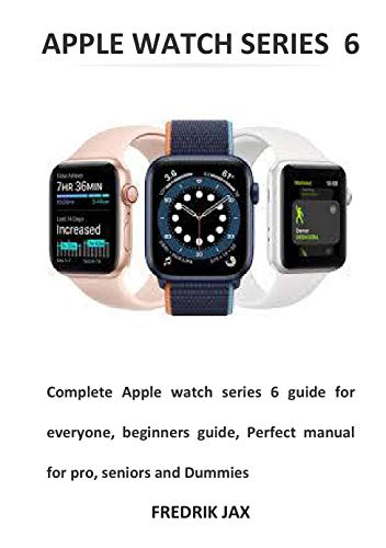 APPLE WATCH SERIES 6: Complete Apple watch series 6 guide for everyone, beginners guide, Perfect manual for pro, seniors and Dummies (English Edition)