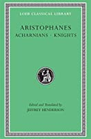 Acharnians. Knights (Loeb Classical Library)