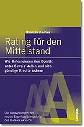Rating f�r den Mittelstand: Wie Unternehmen ihre Bonit�t unter Beweis stellen und sich g�nstige Kredite sichern : B�cher