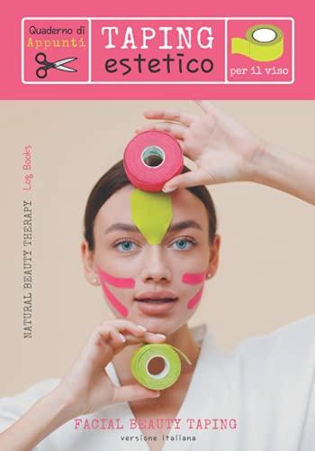 Quaderno di appunti - Taping estetico per il viso - Facial Beauty Taping-versione ITALIANA: Indispensabile per il tuo CORSO di kinesiology taping/ Per ... al metodo/ Natural Beauty Therapy log books