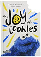 The Joy of Cookies: Cookie Monster's Guide to Life (The Sesame Street Guide to Life)