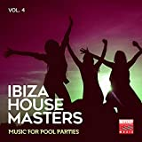 Ibiza House Masters, Vol. 4 (Music For Pool Parties)