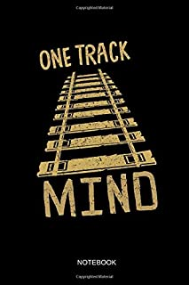One Track Mind - Notebook: Lined Train & Railroad Notebook / Journal. Funny Railway Accessories & Novelty Train Gift Idea & Party Favors for Model Train & Steam Locomotive Lover.