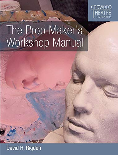 The Prop Maker's Workshop Manual (Crowood Theatre Companions)