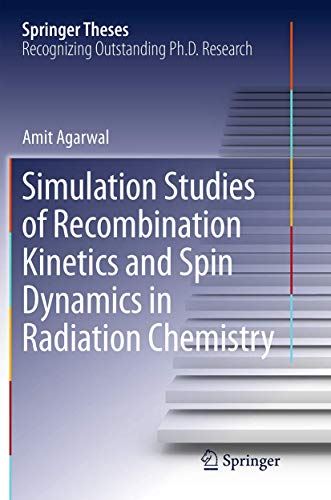 Simulation Studies of Recombination Kinetics and Spin Dynamics in Radiation Chemistry (Springer Theses)
