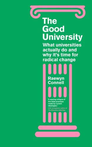 Good University: What Universities Actually Do and Why It\'s Time for Radical Change